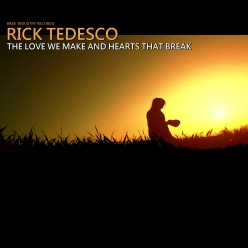 RICK TEDESCO - THE LOVE WE MAKE AND HEARTS THAT BREAK