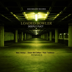 LOADED BOWLER - DEEPLY FUCT